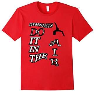 Gynmastics Gymnasts Do It In The AIR Shirt