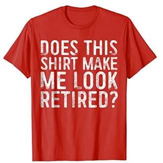 Does This Shirt Make Me Look Reti T-Shirt Retirement Gift