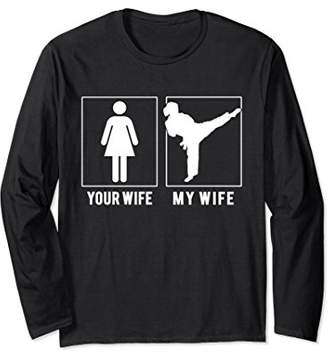 Taekwondo - Your Wife - My Wife Long Sleeve T Shirts