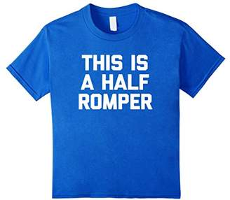 This Is A Half Romper T-Shirt funny saying sarcastic summer