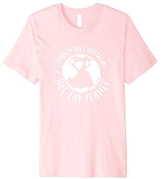 Destroy The Patriarchy Not The Planet T-Shirt - Cool F