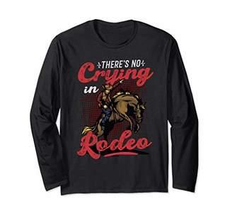 Cowboy Horse Barrel Racing Rodeo Bull Rider No Crying Long Sleeve T-Shirt