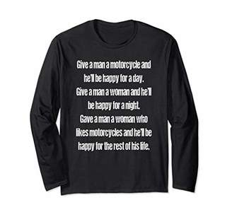 Give A Man A Motorcycle And He Be Happy Long Sleeve Shirt.