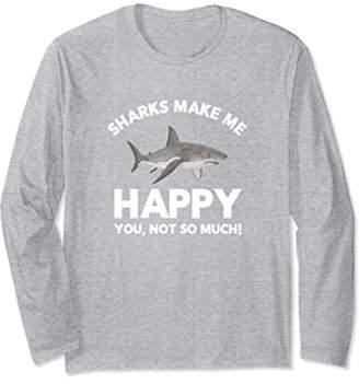 Sharks Make Me Happy Shark Lovers Funny Long Sleeve T Shirt