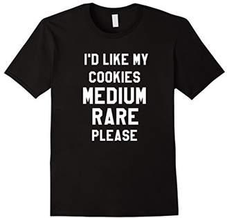 I Would Like My Cookies Medium Rare Please Funny Tee Shirt