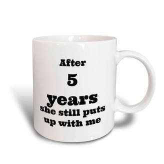 with me. 3drose 3dRose After 5 years she still puts up Ceramic Mug, 11-ounce