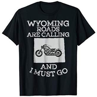 Wyoming Roads Are Calling And I Must Go Motorcycle T-Shirt
