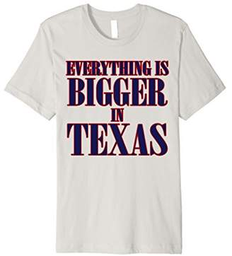 Big Texas Everything is Bigger in Texas T-Shirt