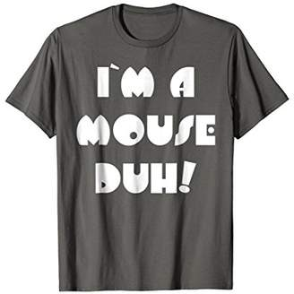 I'm A Mouse Duh Easy Costume T-Shirt