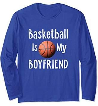 Basketball Is My Boyfriend Funny Girls Long Sleeve T Shirt