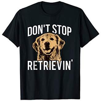Golden Retriever Don't Stop Retrieving - Funny Owner T-Shirt