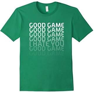 Good Game I Hate You Shirt Funny Good Sportsmanship Shirt