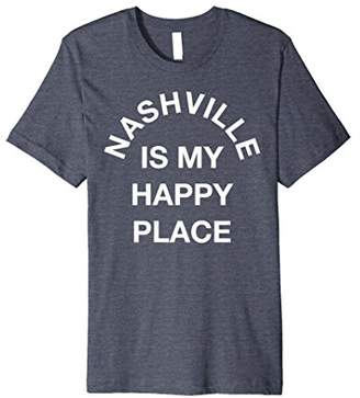 Happy Place Location Shirts: Nashville Is My Happy Place