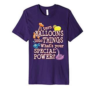 Turn Balloons Into Things What's Your Special Power? T-Shirt