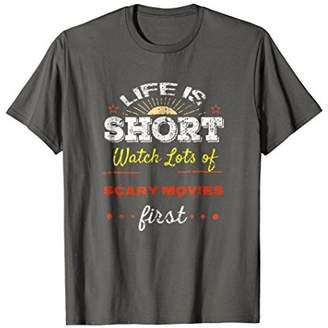 Life is Short Watch Scary Movies t-shirt
