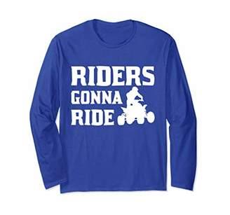 Riders Gonna Ride Fourwheeler Off-Road ATV Race Long Sleeve