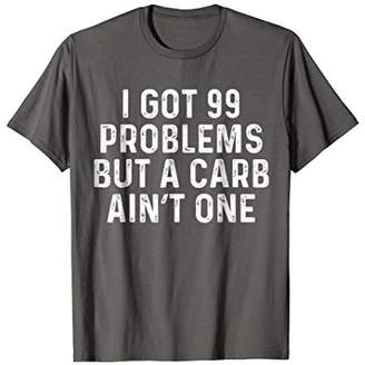 99 Problems But Carb Isn't One Funny Gluten Diet T-Shirt