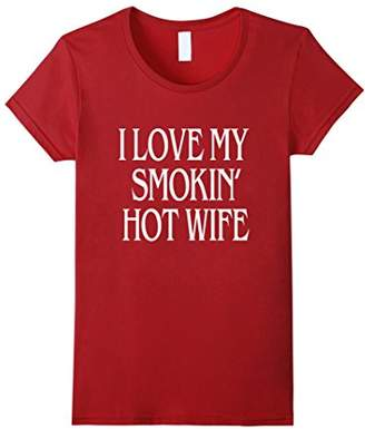 I Love My Smokin' Hot Wife Shirt - Tee - T-Shirt - Smoking
