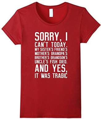 Sorry I can't Today My Sister's...Mother's...Fish Died Shirt