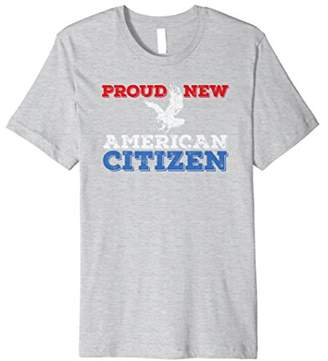 Proud New American Citizen T-Shirt for USA Citizenship Gift