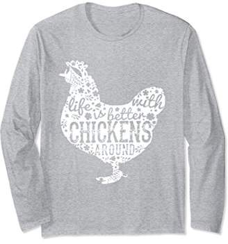 Unisex Life Is Better With Chickens Around Long Sleeve T-Shirt Small