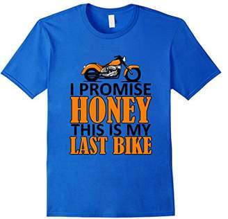 Motorcycle Shirt I Promise Honey This Is My Last Bike Gifts