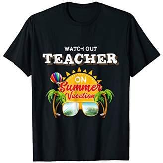 Watch Out Teacher On Summer Vacation T-shirt |Teacher Gifts