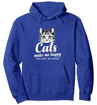 Cats Make Me Happy You Not So Much Hoodie
