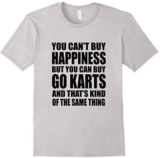 Funny Go Kart Shirt You Can't Buy Happiness