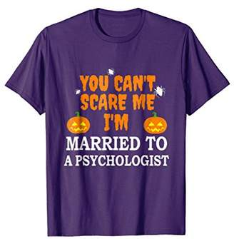 Can't Scare Me Married a Psychologist Funny Tshirt Halloween