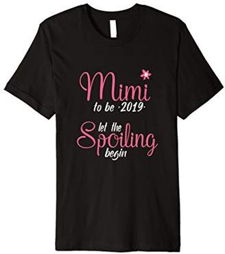 Mimi To Be 2019 Let The Spoiling Begin T shirt