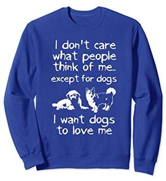 I Dont Care What People Think Dogs Love Me Sweatshirt