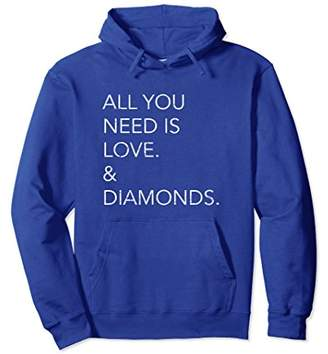 All You Need Is Love. & Diamonds. Hoodie Sweatshirt
