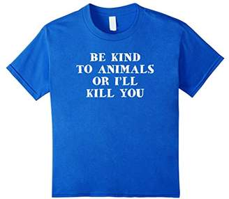 Be Kind To Animals Or I'll Kill You Funny Pet Saying T Shirt