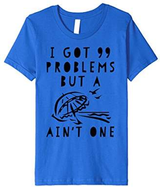I Got 99 Problems But A Beach Ain't One