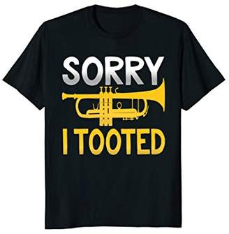 Sorry I Tooted Funny Trumpet T-Shirt