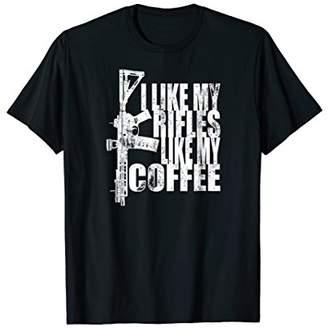 I Like My Rifles Like My Coffee Shirt