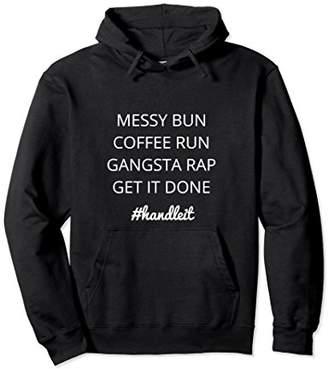 Messy Bun Coffee Run Gangsta Rap Get It Done Handleit Hoodie