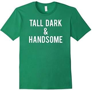 Tall dark & handsome T Shirt Funny mens boys alpha gift tee