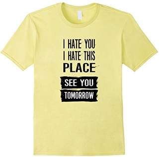 I Hate You I Hate This Place See You Tomorrow Shirt