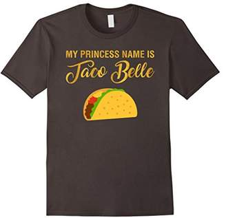 My Princess Name is Taco Belle - Funny Tacos T-Shirt