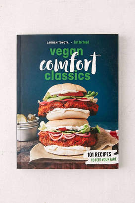 Hot for Food Vegan Comfort Classics: 101 Recipes to Feed Your Face By Lauren Toyota