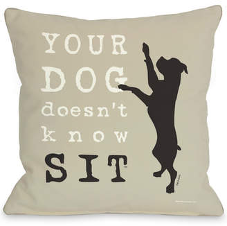 One Bella Casa Your Dog Doesn't Know Sit Oatmeal Pillow By Dog Is Good