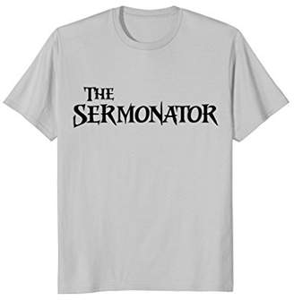 The Sermonator Shirt Preacher Pastor & Priests Funny Shirt