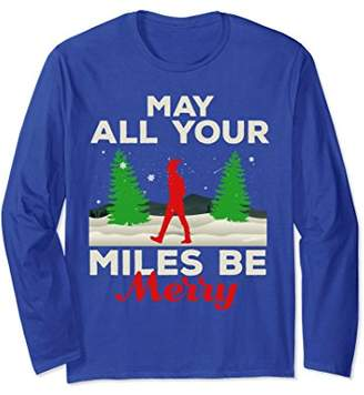 May All Your Miles Be Merry Christmas Long Sleeve T-Shirt