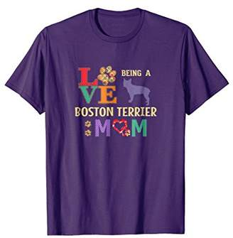 Boston Terrier Gifts Love Being a Boston Terrier Mom Shirt