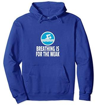 Breathing Is For The Weak Hoodie For Swimmers
