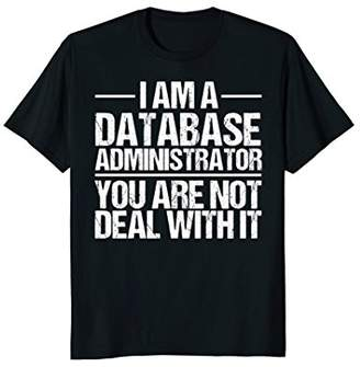 I Am A Database Administrator T-shirt