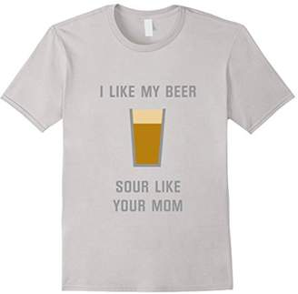 I Like My Beer Sour Like Your Mom Funny Craft Beer T-Shirt