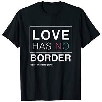 Love Has No Border T-shirt Immigration March T-shirt